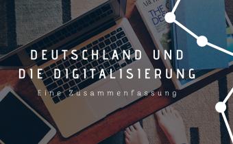 Deutschland und die Digitalisierung – eine Zusammenfassung