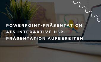 PowerPoint-Präsentation als interaktive H5P-Präsentation aufbereiten